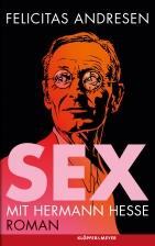 Sex mit Hermann Hesse? Felicitas Andresens Roman geht der frechen Frage in einer Lesung am 7. Mai 2016 nach.