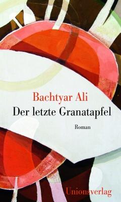 Bachtyar Ali Der letzte Granatapfel. Übersetzt aus dem Kurdischen (Sorani) von Ute Cantera-Lang und Rawezh Salim